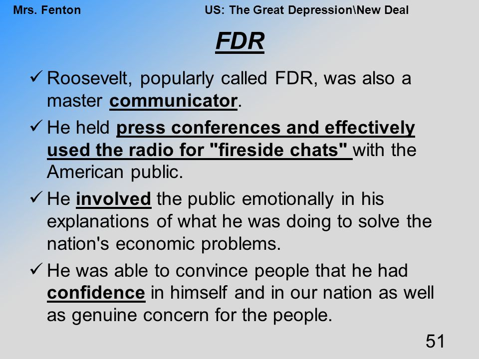FDR Roosevelt, popularly called FDR, was also a master communicator.