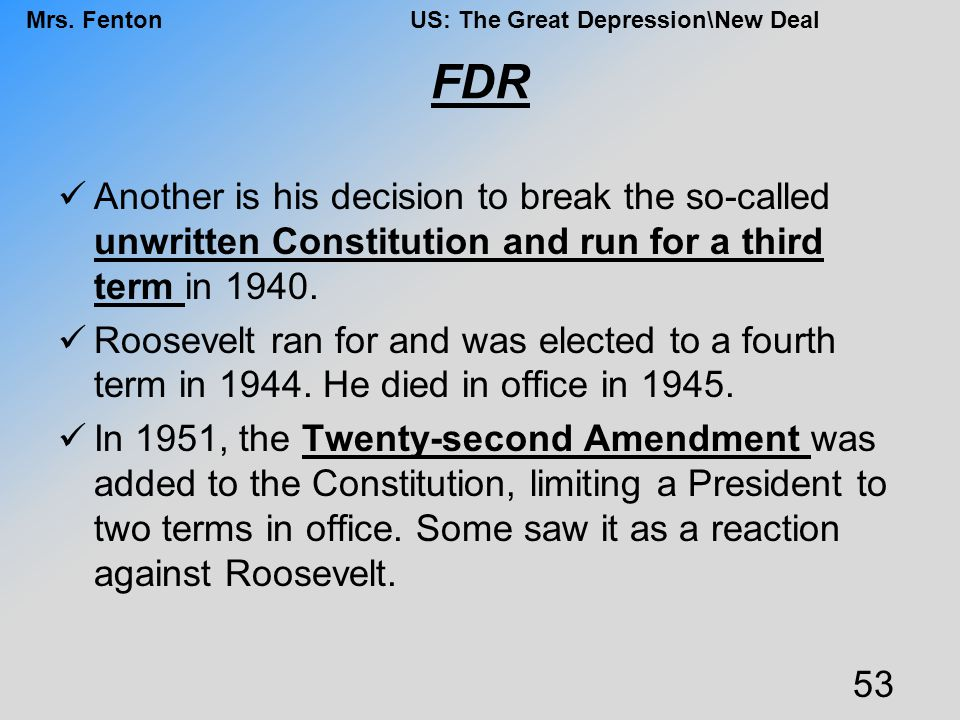 FDR Another is his decision to break the so-called unwritten Constitution and run for a third term in 1940.
