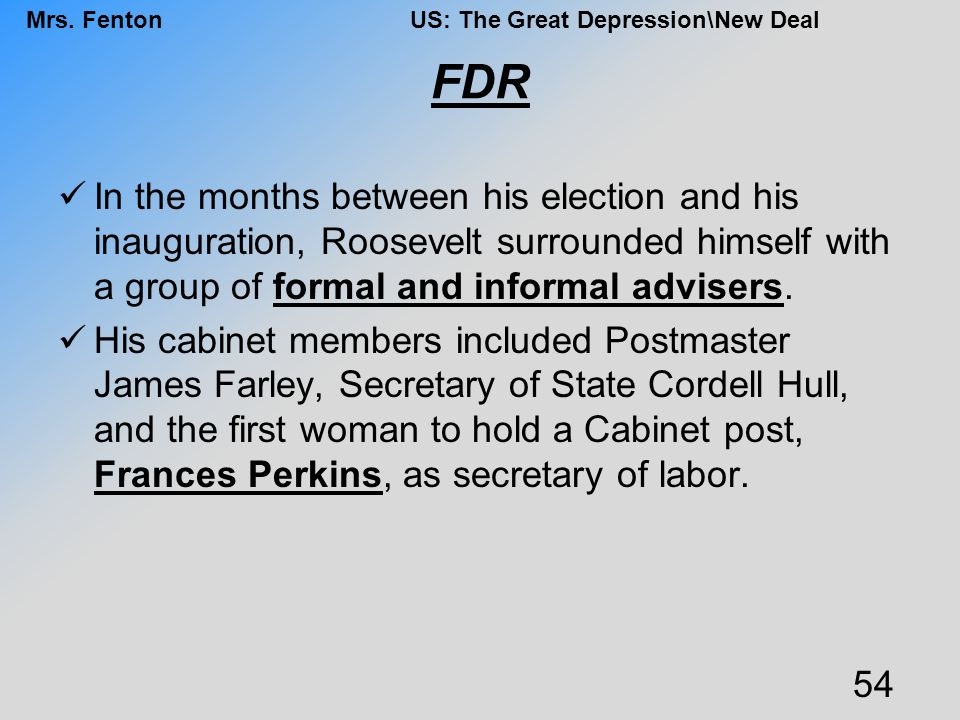 FDR In the months between his election and his inauguration, Roosevelt surrounded himself with a group of formal and informal advisers.