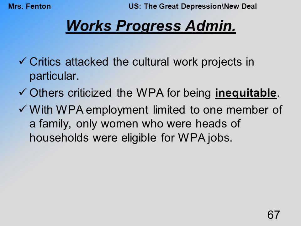 Works Progress Admin. Critics attacked the cultural work projects in particular. Others criticized the WPA for being inequitable.