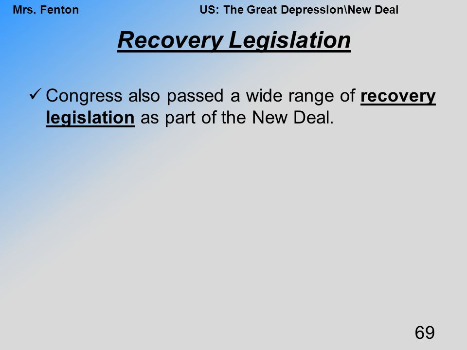Recovery Legislation Congress also passed a wide range of recovery legislation as part of the New Deal.