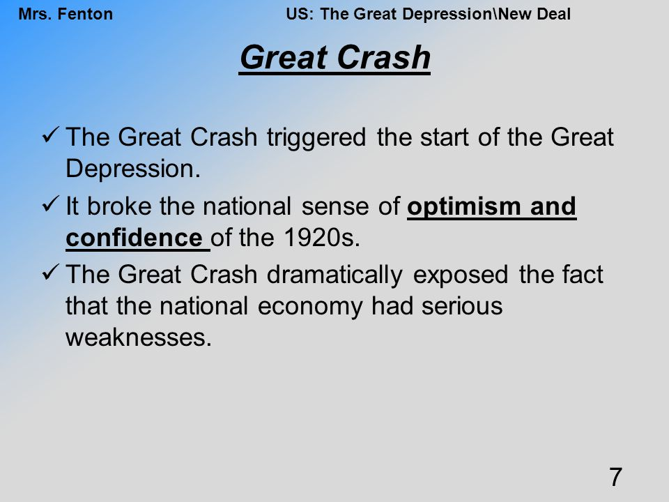 Great Crash The Great Crash triggered the start of the Great Depression. It broke the national sense of optimism and confidence of the 1920s.