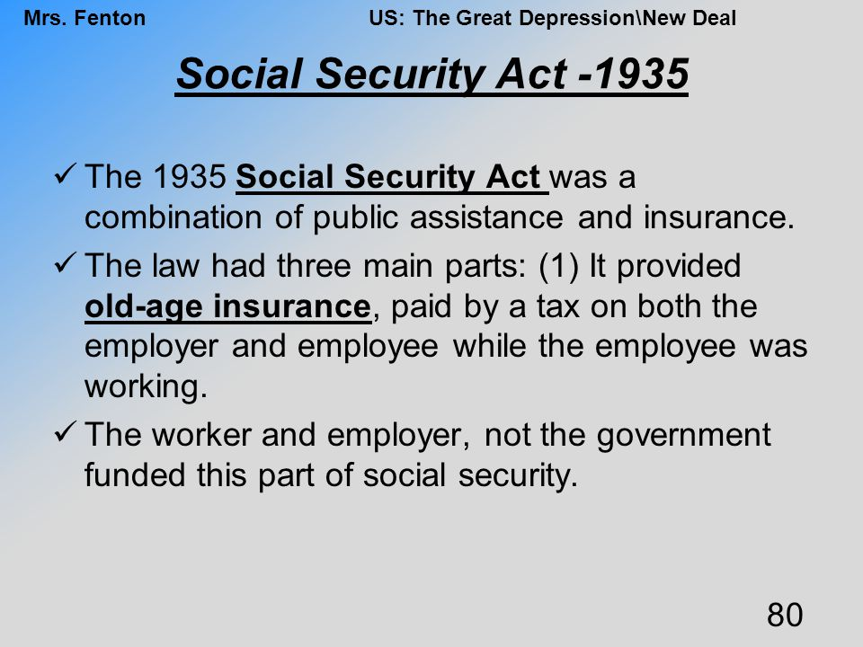 Social Security Act -1935 The 1935 Social Security Act was a combination of public assistance and insurance.