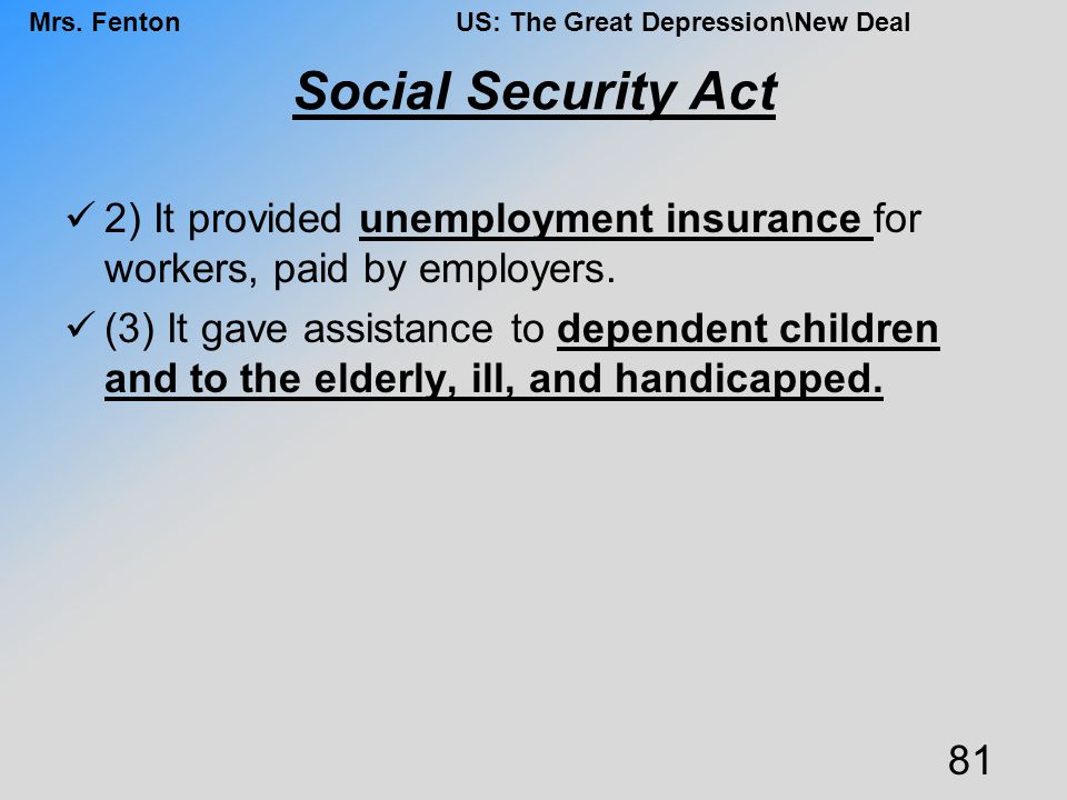Social Security Act 2) It provided unemployment insurance for workers, paid by employers.