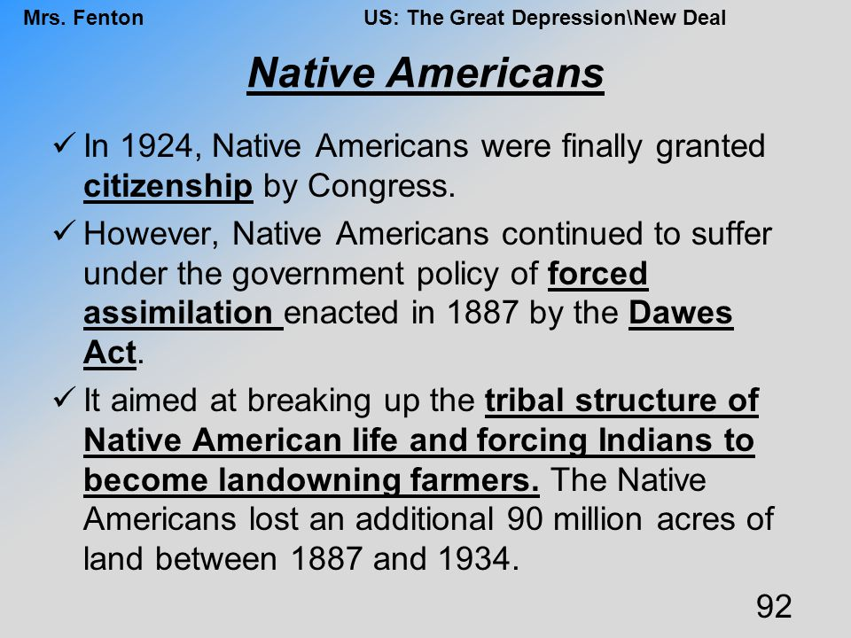Native Americans In 1924, Native Americans were finally granted citizenship by Congress.