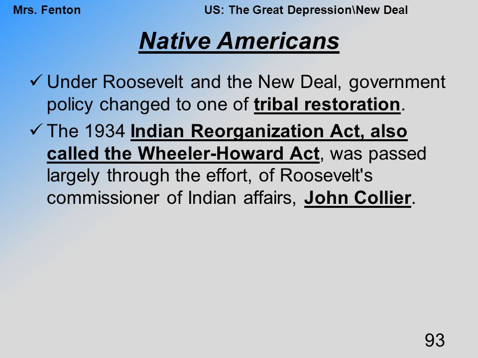 Native Americans Under Roosevelt and the New Deal, government policy changed to one of tribal restoration.