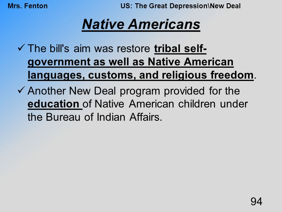 Native Americans The bill s aim was restore tribal self-government as well as Native American languages, customs, and religious freedom.