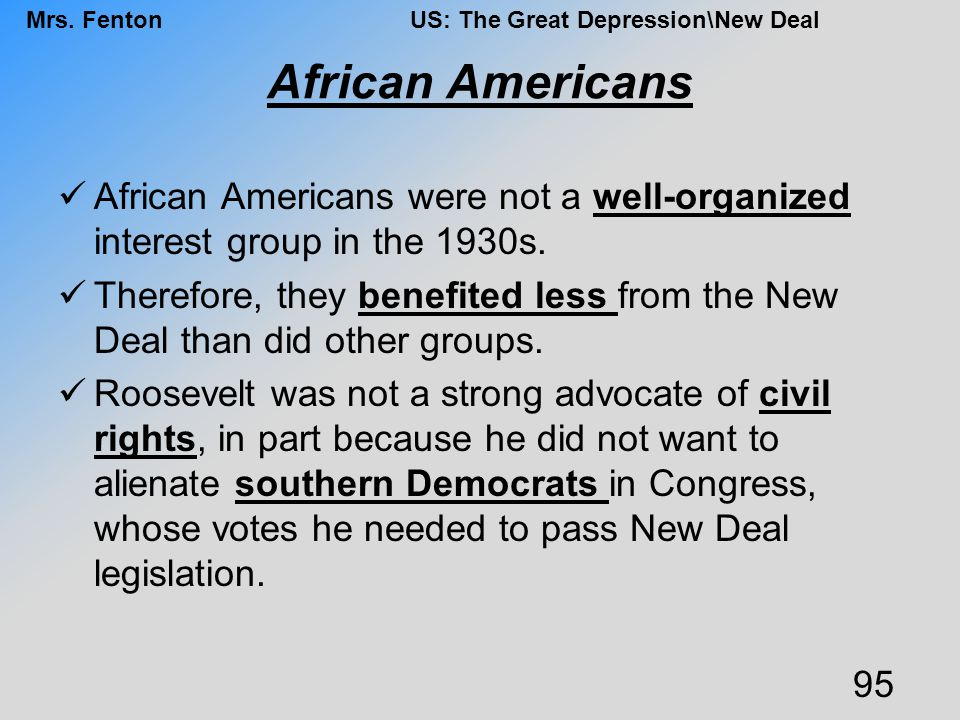 African Americans African Americans were not a well-organized interest group in the 1930s.
