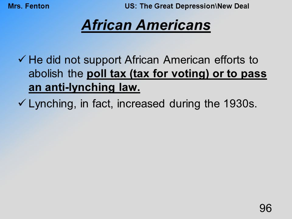 African Americans He did not support African American efforts to abolish the poll tax (tax for voting) or to pass an anti-lynching law.