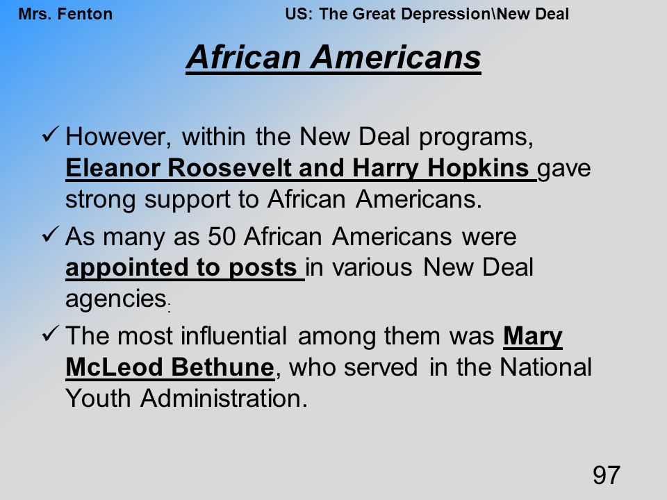 African Americans However, within the New Deal programs, Eleanor Roosevelt and Harry Hopkins gave strong support to African Americans.