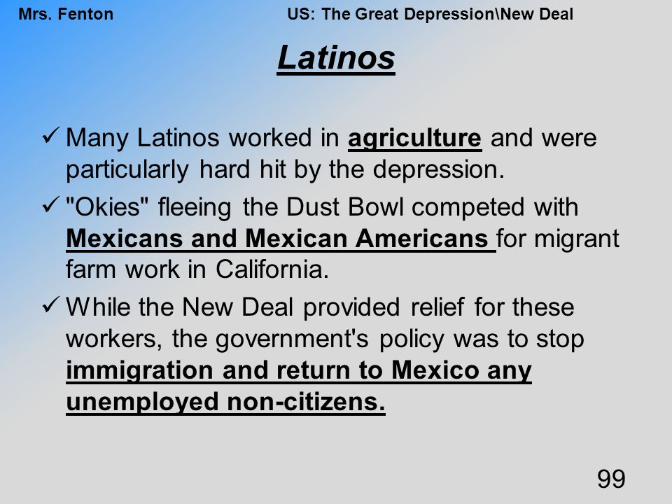 Latinos Many Latinos worked in agriculture and were particularly hard hit by the depression.