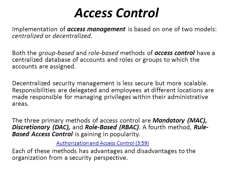 Access Control Implementation of access management is based on one of two models: centralized or decentralized.