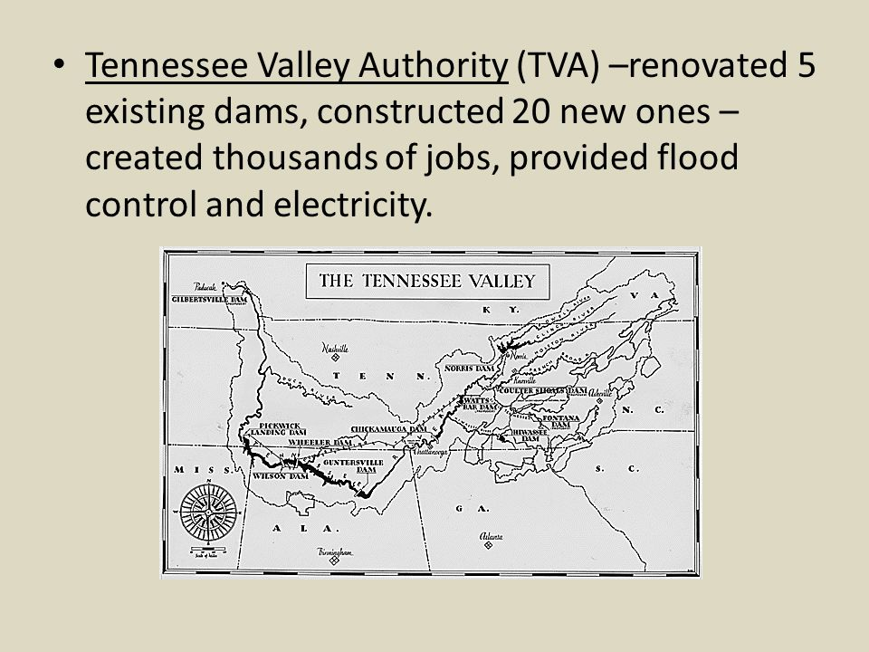 Tennessee Valley Authority (TVA) –renovated 5 existing dams, constructed 20 new ones – created thousands of jobs, provided flood control and electricity.