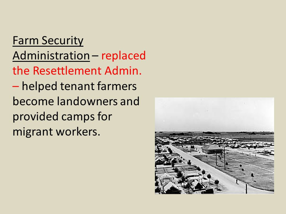 Farm Security Administration – replaced the Resettlement Admin