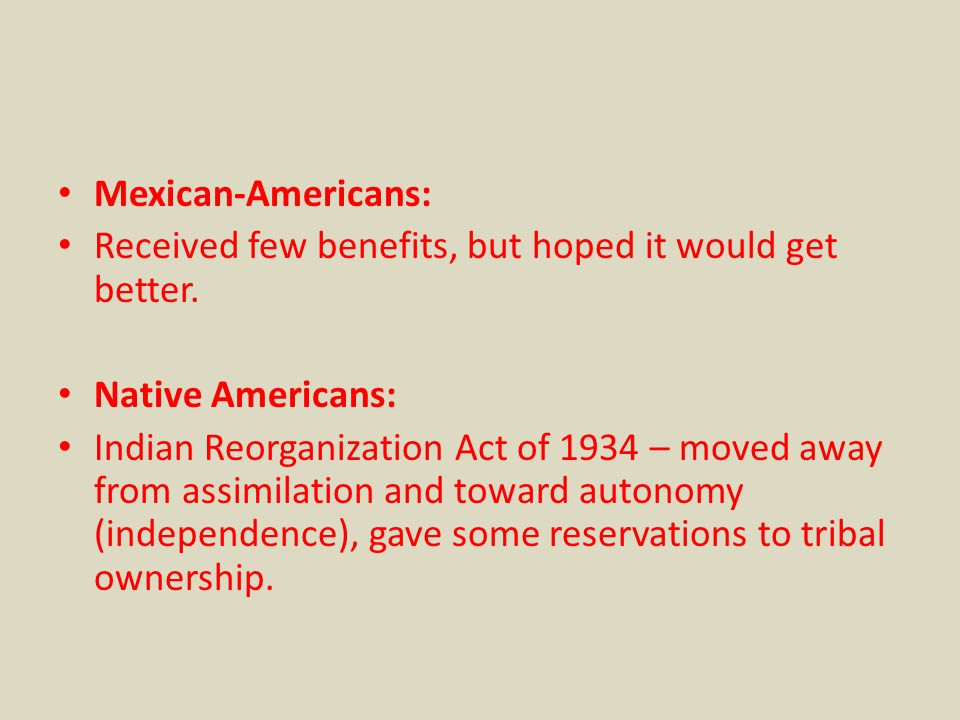 Mexican-Americans: Received few benefits, but hoped it would get better. Native Americans: