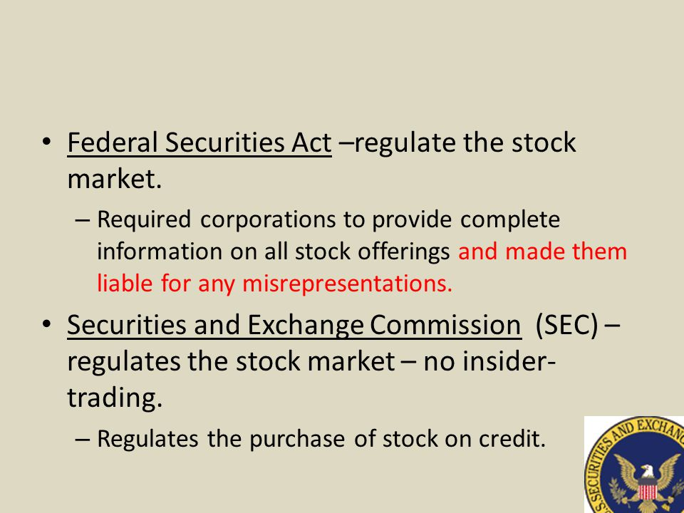 Federal Securities Act –regulate the stock market.