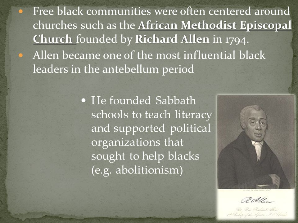 Free black communities were often centered around churches such as the African Methodist Episcopal Church founded by Richard Allen in 1794.
