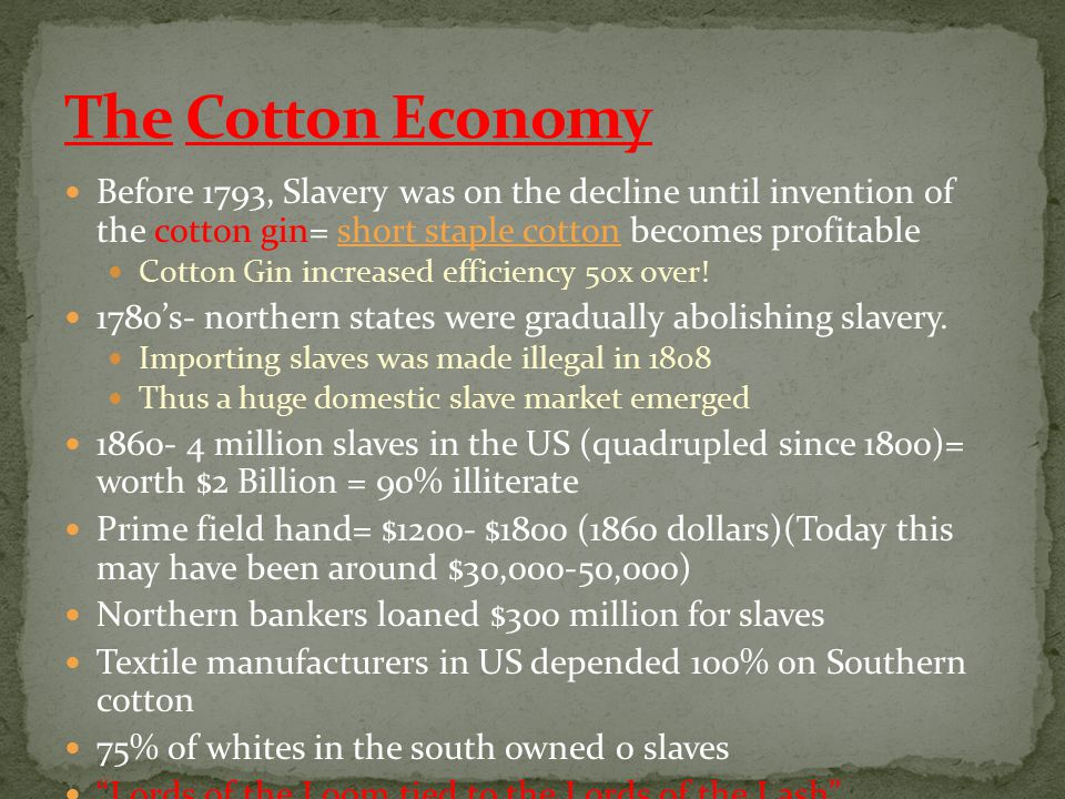 The Cotton Economy Before 1793, Slavery was on the decline until invention of the cotton gin= short staple cotton becomes profitable.