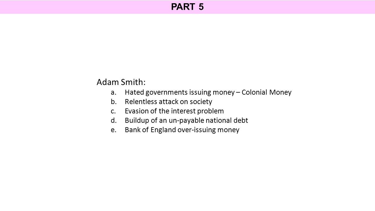 PART 5 Adam Smith: Hated governments issuing money – Colonial Money