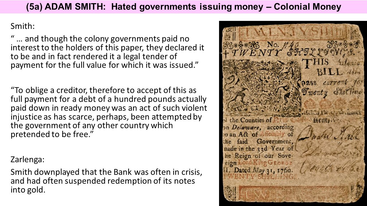 (5a) ADAM SMITH: Hated governments issuing money – Colonial Money