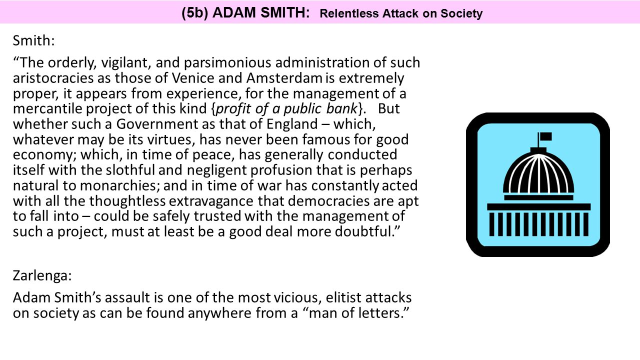 (5b) ADAM SMITH: Relentless Attack on Society