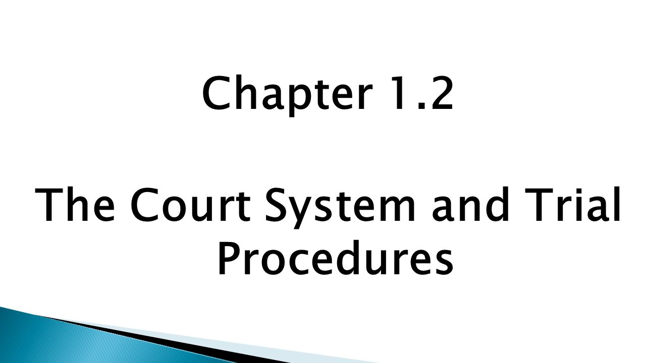 Chapter 1.2 The Court System and Trial Procedures