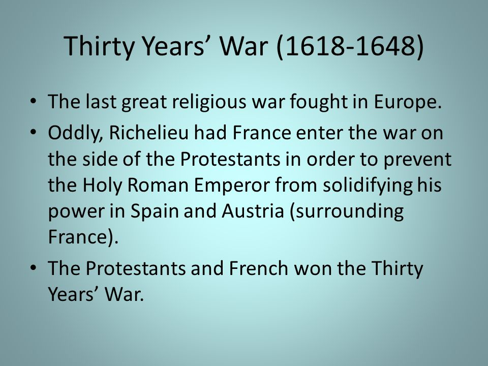 Thirty Years' War (1618-1648) The last great religious war fought in Europe.