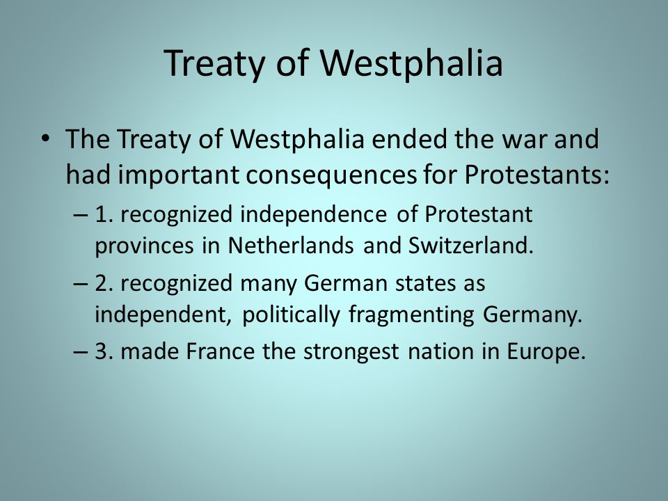 Treaty of Westphalia The Treaty of Westphalia ended the war and had important consequences for Protestants: