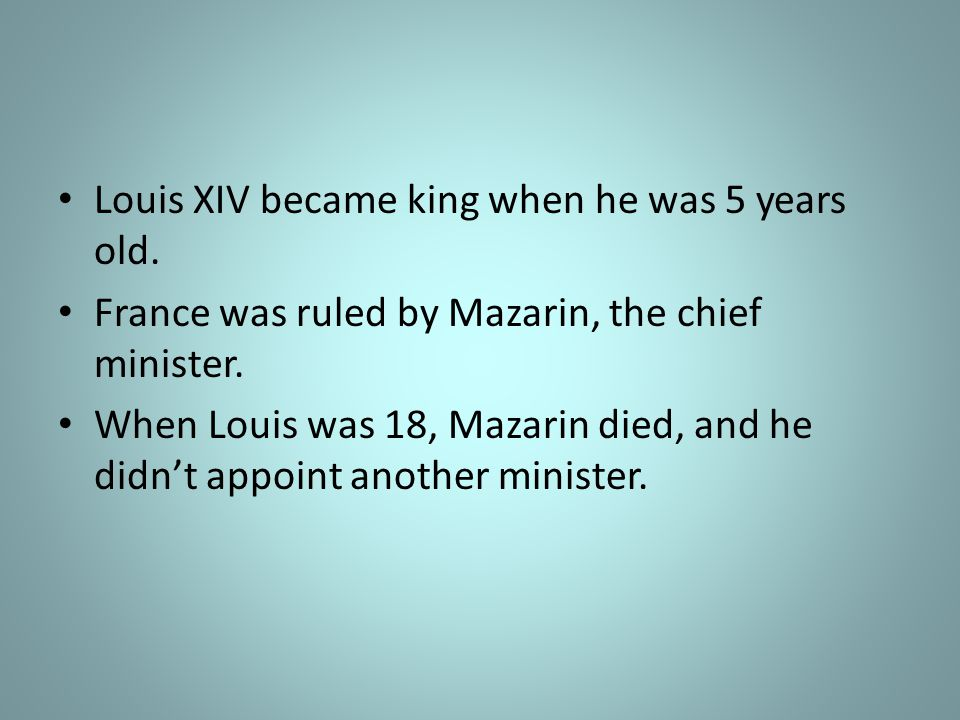 Louis XIV became king when he was 5 years old.