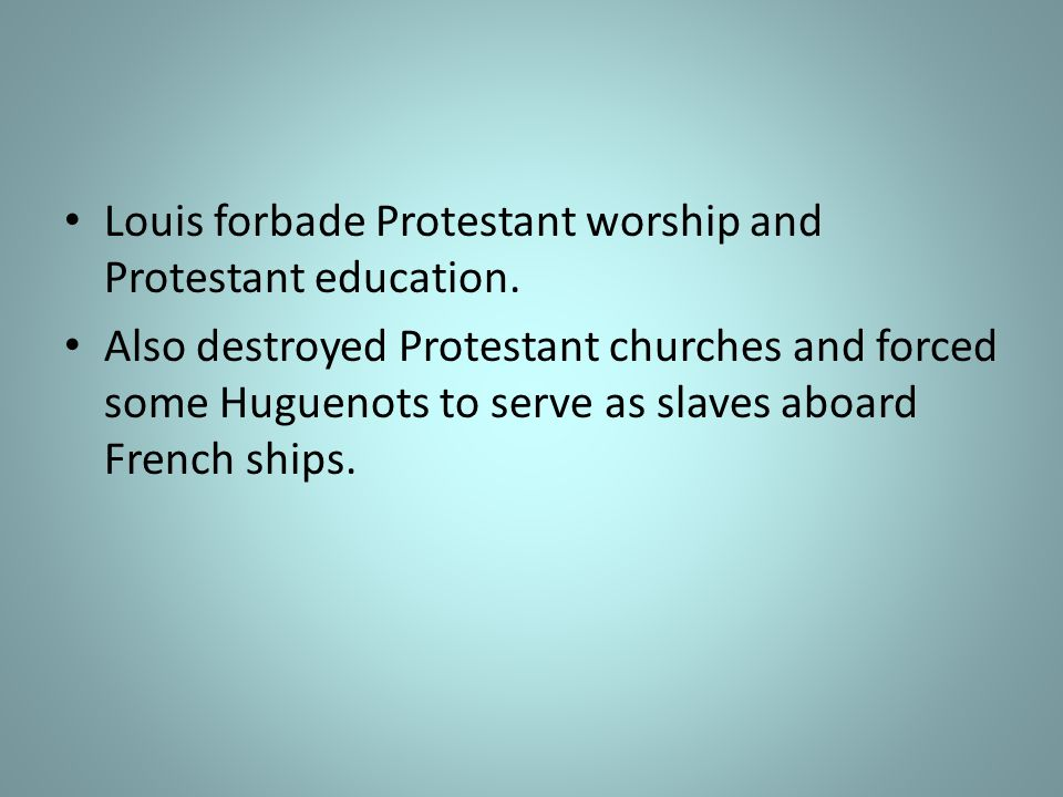 Louis forbade Protestant worship and Protestant education.