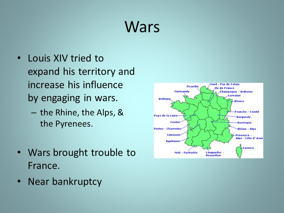Wars Louis XIV tried to expand his territory and increase his influence by engaging in wars. the Rhine, the Alps, & the Pyrenees.