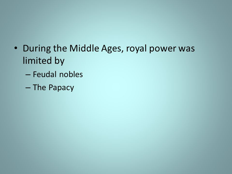 During the Middle Ages, royal power was limited by