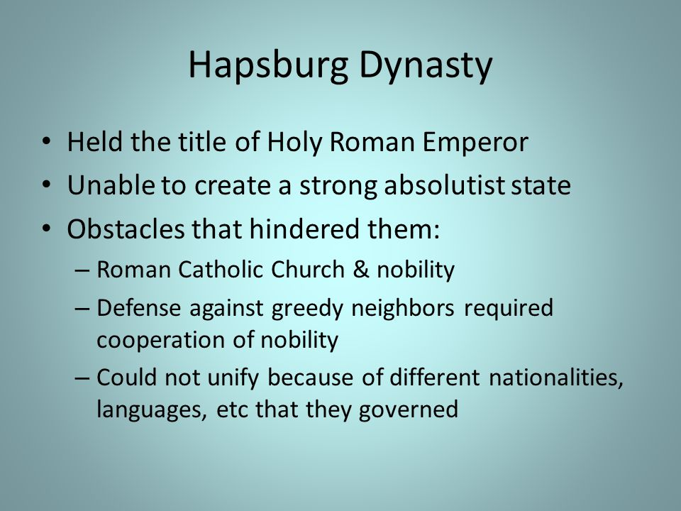 Hapsburg Dynasty Held the title of Holy Roman Emperor