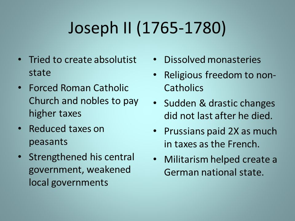 Joseph II (1765-1780) Tried to create absolutist state