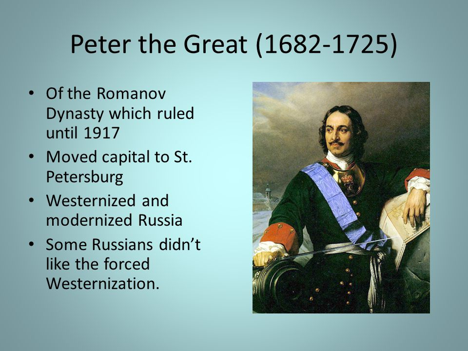 Peter the Great (1682-1725) Of the Romanov Dynasty which ruled until 1917. Moved capital to St. Petersburg.