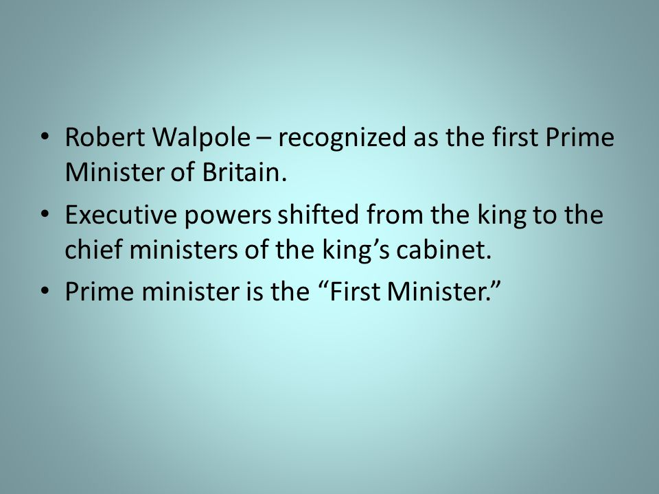 Robert Walpole – recognized as the first Prime Minister of Britain.