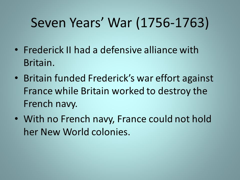 Seven Years' War (1756-1763) Frederick II had a defensive alliance with Britain.