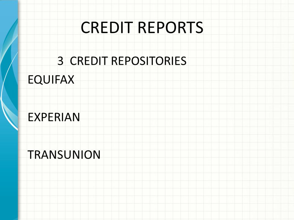 CREDIT REPORTS 3 CREDIT REPOSITORIES EQUIFAX EXPERIAN TRANSUNION