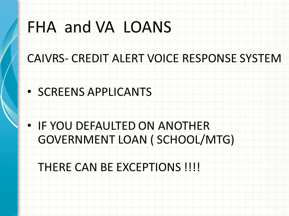 FHA and VA LOANS CAIVRS- CREDIT ALERT VOICE RESPONSE SYSTEM
