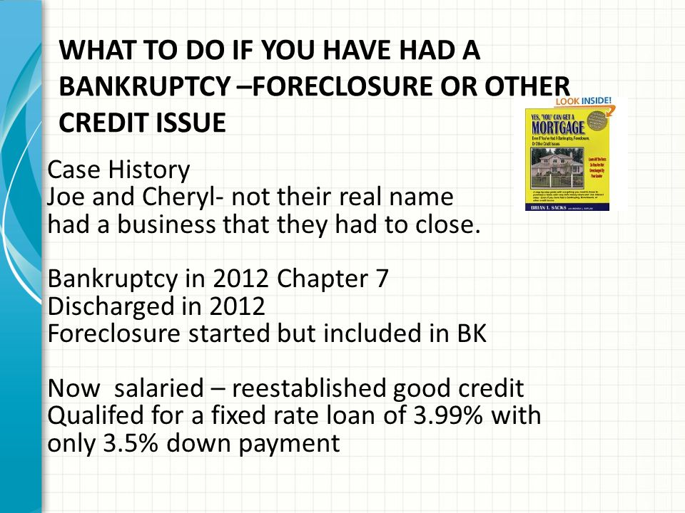 WHAT TO DO IF YOU HAVE HAD A BANKRUPTCY –FORECLOSURE OR OTHER CREDIT ISSUE