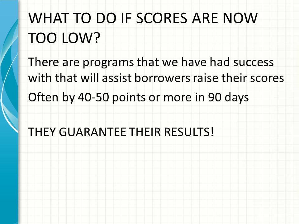 WHAT TO DO IF SCORES ARE NOW TOO LOW