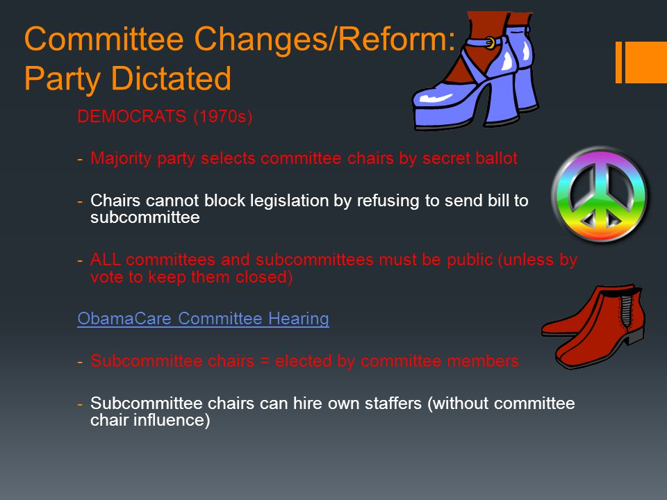 Committee Changes/Reform: Party Dictated