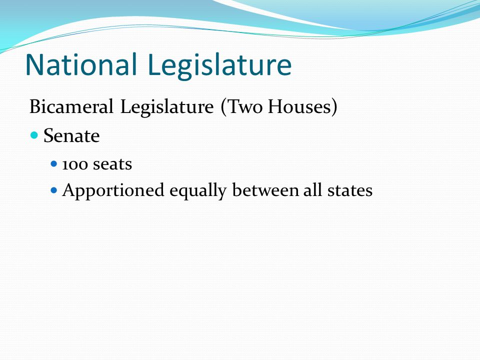 National Legislature Bicameral Legislature (Two Houses) Senate