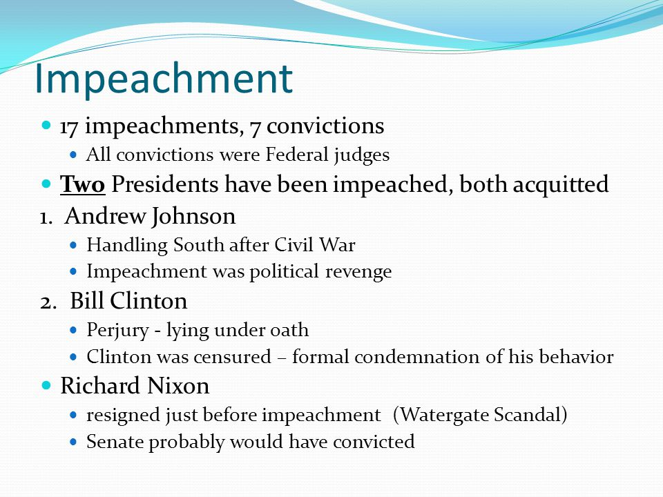 Impeachment 17 impeachments, 7 convictions