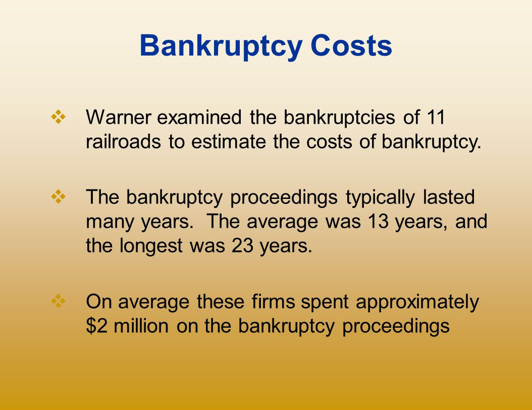 Bankruptcy Costs Warner examined the bankruptcies of 11 railroads to estimate the costs of bankruptcy.
