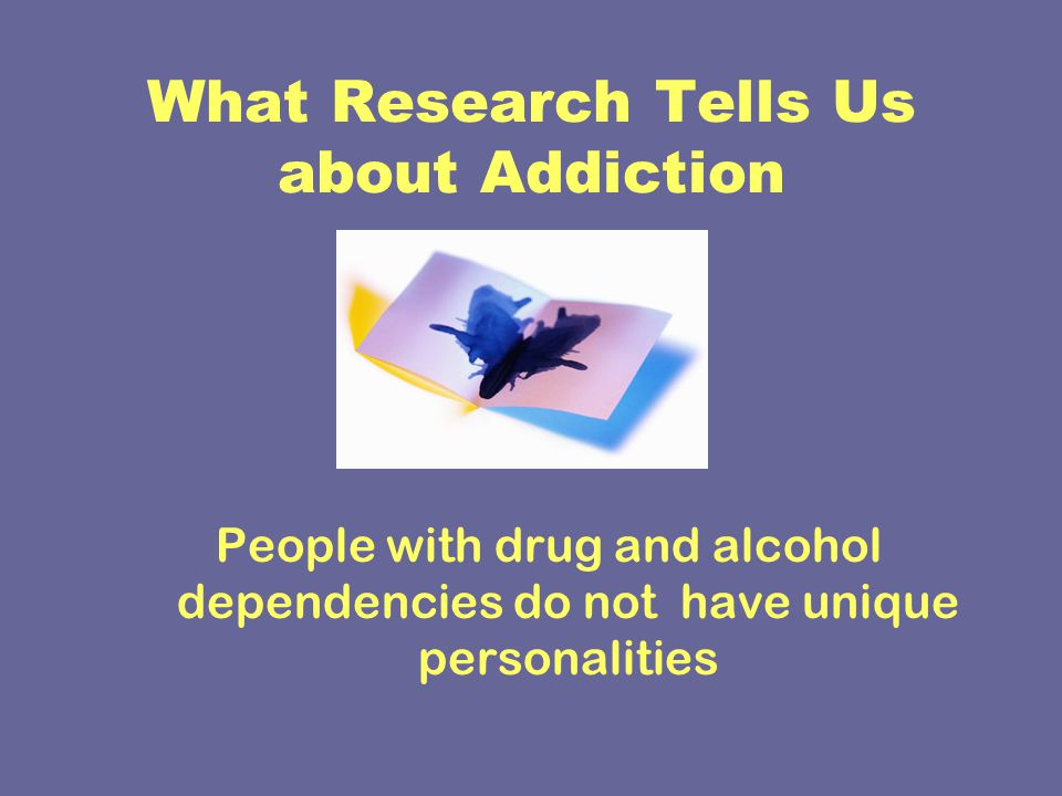 What Research Tells Us about Addiction