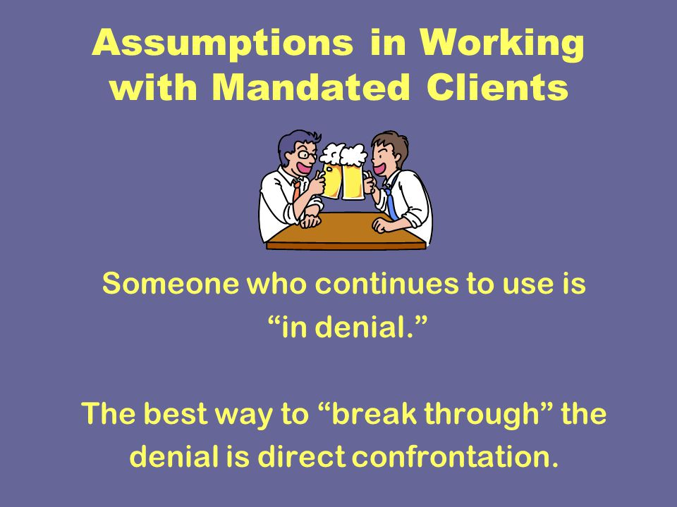 Assumptions in Working with Mandated Clients