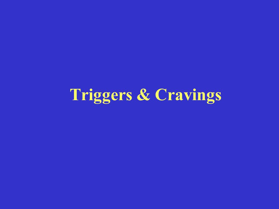Triggers & Cravings Slide 1 Introduction: