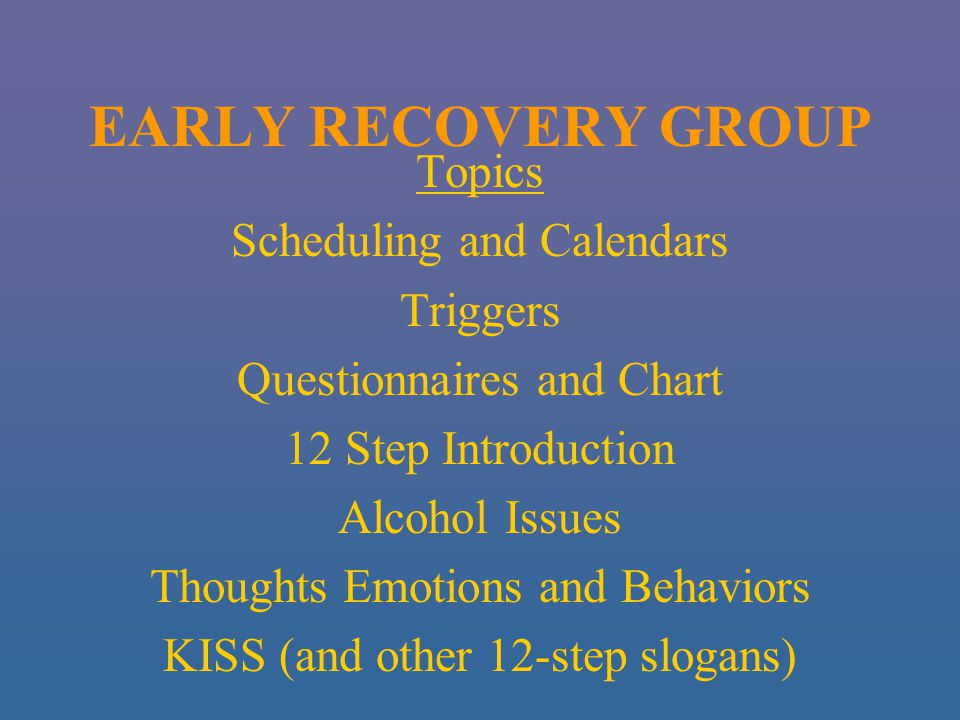EARLY RECOVERY GROUP Topics Scheduling and Calendars Triggers