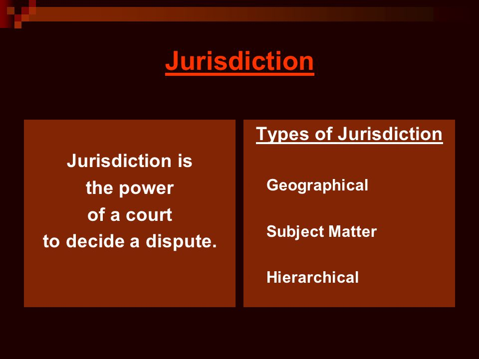 Jurisdiction Types of Jurisdiction Jurisdiction is the power